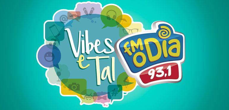 Programa FM O Dia - Vibes & Tal