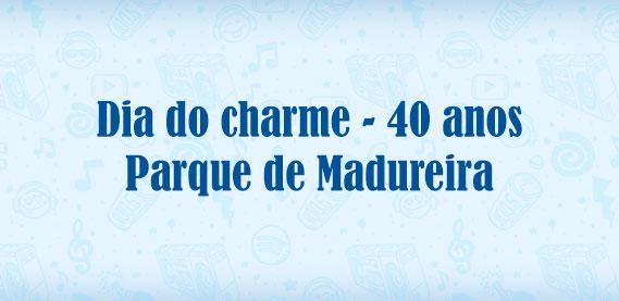 Dia do Charme 40 anos I Parque Madureira